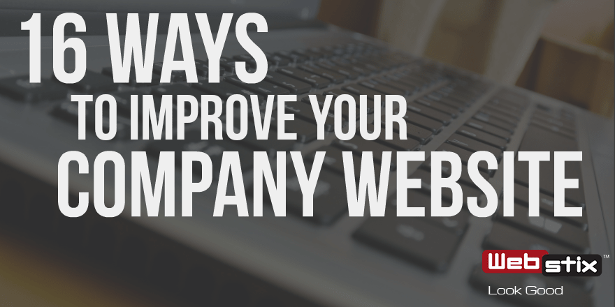 16 Ways to Improve Your Company Website - Webstix