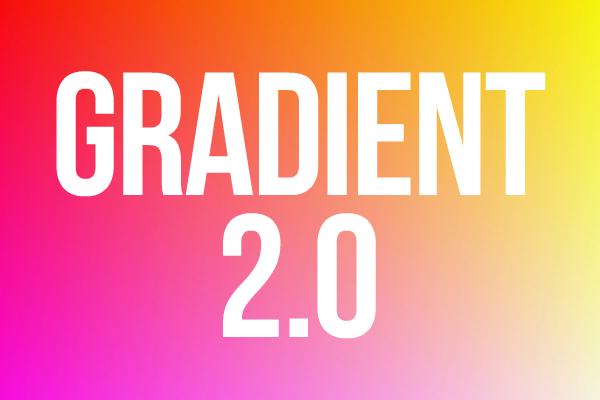 Gradient 2.0 Design